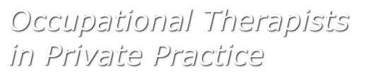 <br /><br />Occupational Therapists <br />                         in Private Practice